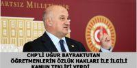 CHP'li Bayraktutan  Öğretmenlerin Özlük Hakları ile İlgili Kanun Teklifi Verdi
