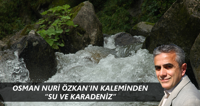 Osman Nuri Özkan'ın Kaleminden 'Su ve Karadeniz'